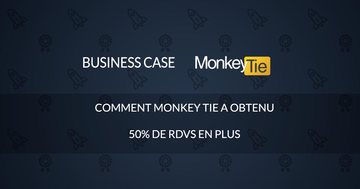 Business Case – Comment Monkey tie a obtenu 50% de RDVs en plus