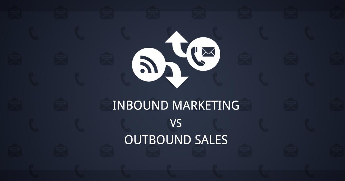 Inbound Marketing vs Outbound Sales