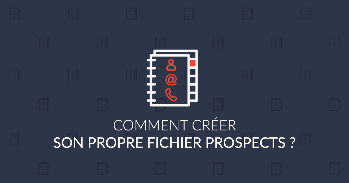 Comment créer son propre fichier prospects ?
