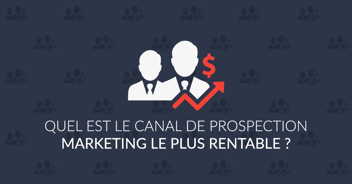 Quel est le canal de prospection marketing le plus rentable ?