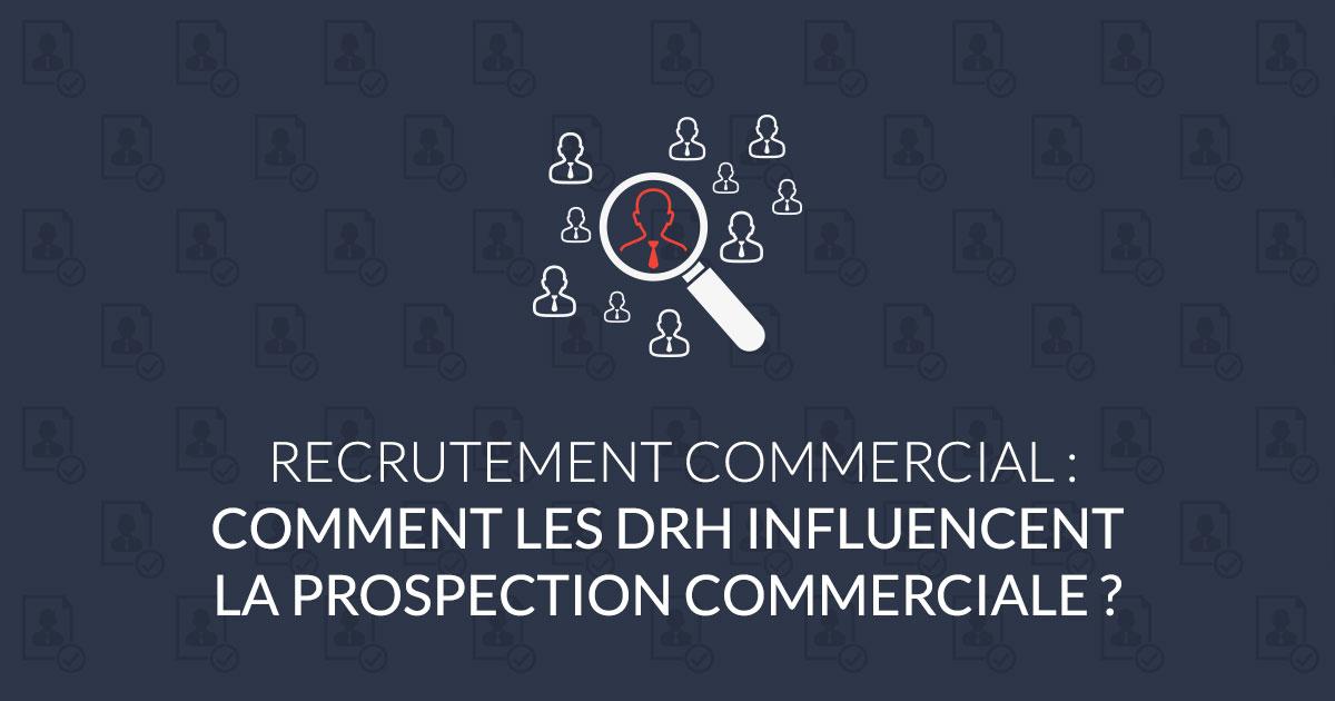 Comment les DRH influencent la prospection commerciale