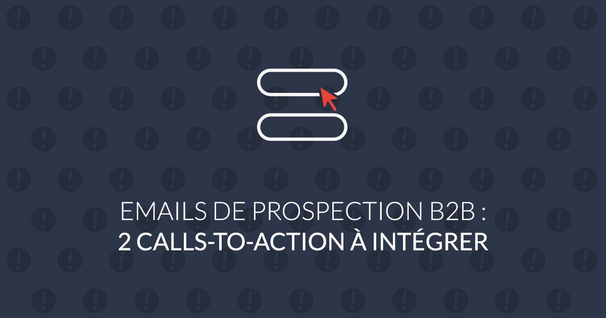 Emails de prospection B2B : 2 calls-to-action à intégrer