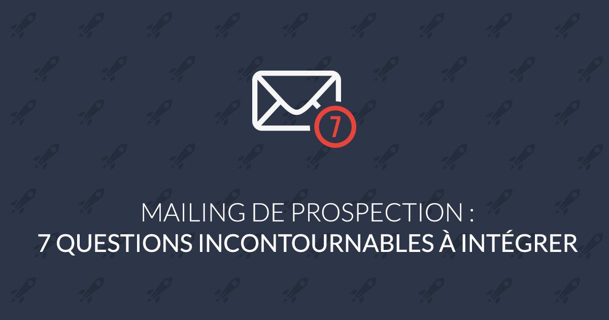 Mailing de prospection : 7 questions incontournables à intégrer