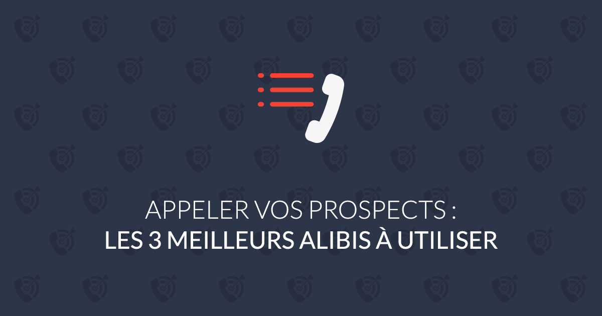 Appeler vos prospects : les 3 meilleurs alibis à utiliser