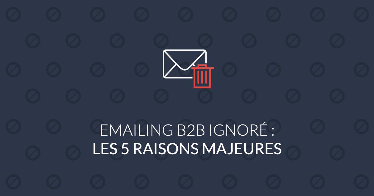 Emailing B2B ignorés : les 5 raisons majeures