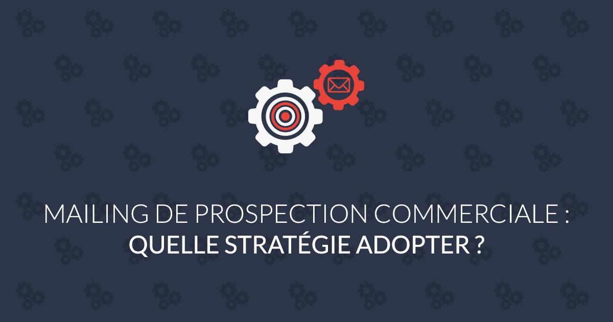 mailing de prospection commerciale : quelle stratégie adopter ?
