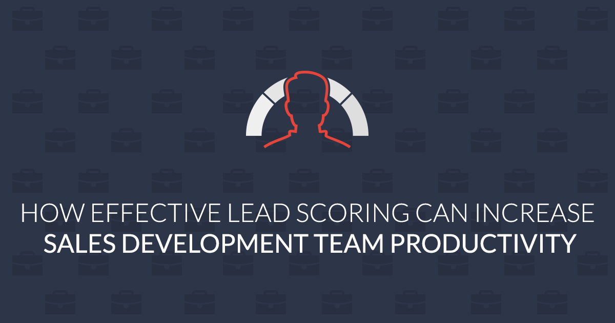 How effective lead scoring can increase sales development team productivity