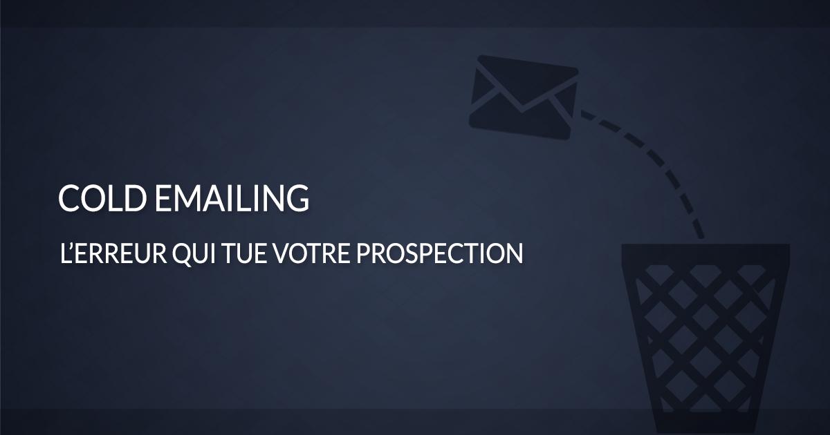 cold emailing l'erreur qui tue votre prospection