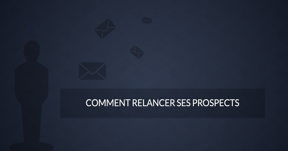 Comment relancer ses prospects ?