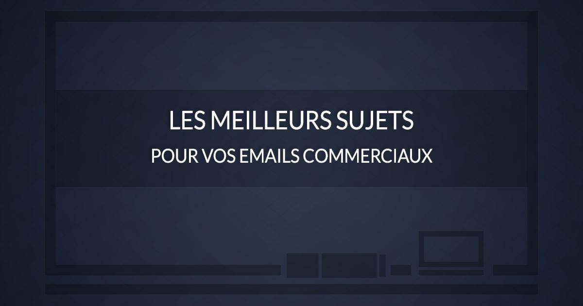 Quels sont les meilleurs sujets pour vos emails B2B ?