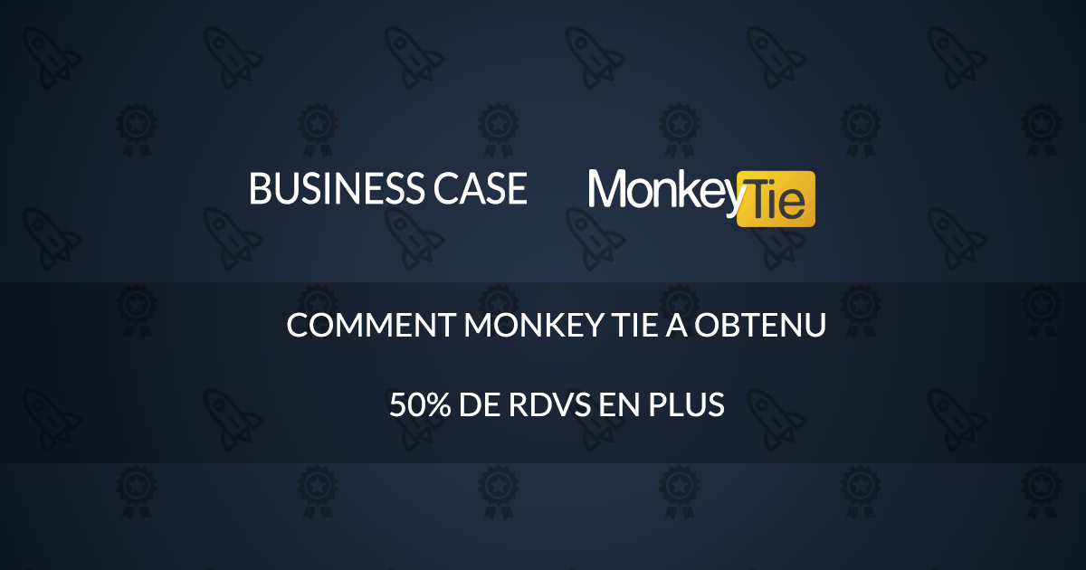 Business Case – Comment Monkey tie a obtenu 50% de RDVs en plus