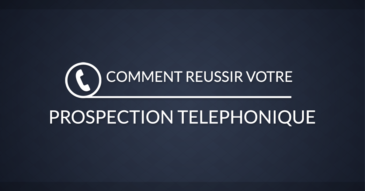 comment reussir sa prospection telephonique