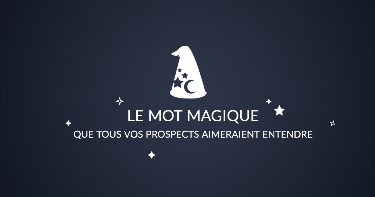 Le mot magique que tous vos prospects aimeraient entendre