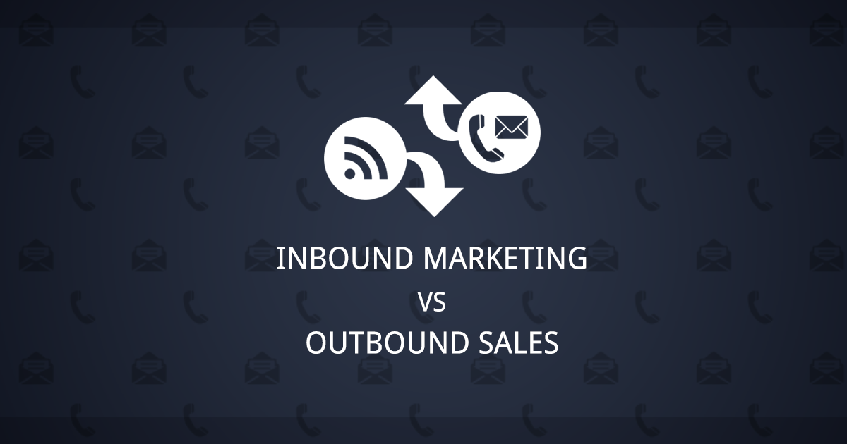 Inbound Marketing vs Outbound Sales