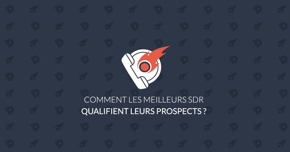 Comment les meilleurs SDR qualifient leurs prospects ?