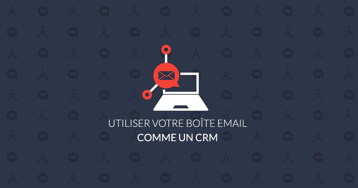 Boîte email CRM : comment l'utiliser ?