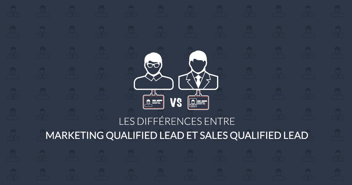les différences entre marketing qualified lead et Sales qualified lead