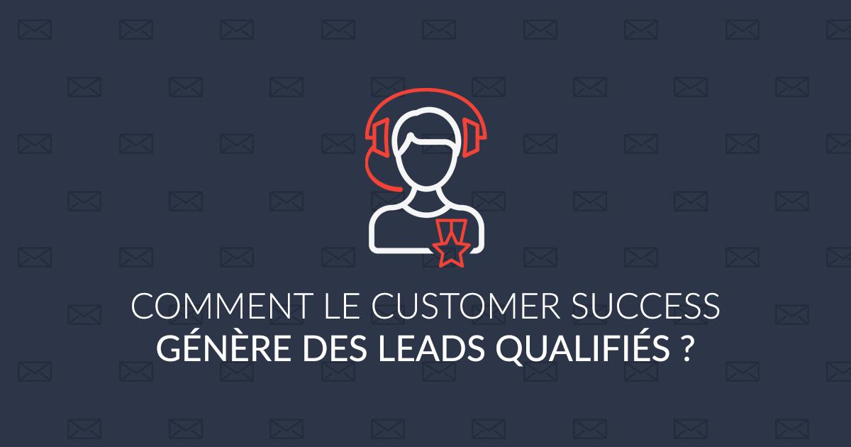 Customer Success Manager : comment générer des leads qualifiés