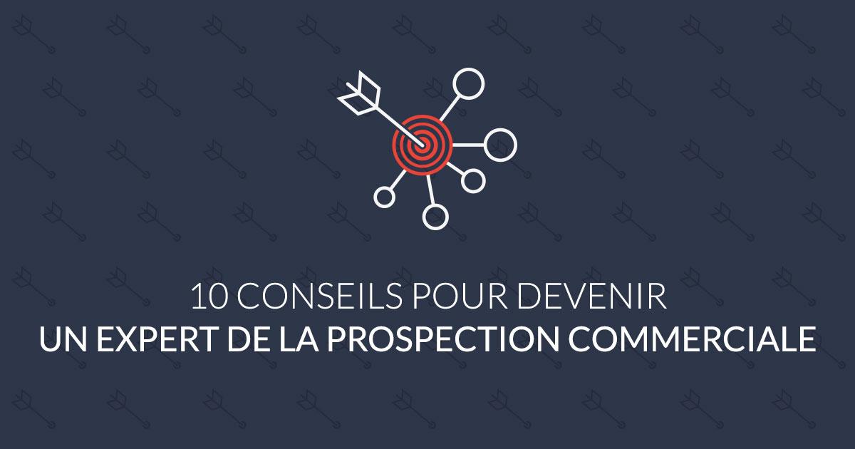 10 conseils pour devenir un expert de la prospection commerciale.