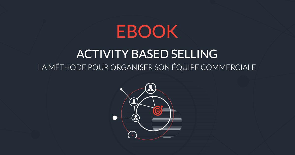 Activity based selling : la méthode pour organiser vos équipes commerciales