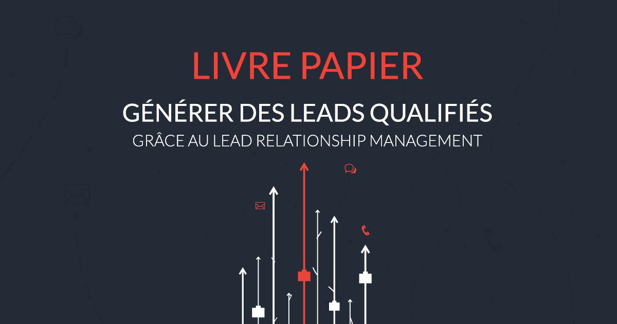 Générer des leads qualifiés grâce au Lead Relationship Management