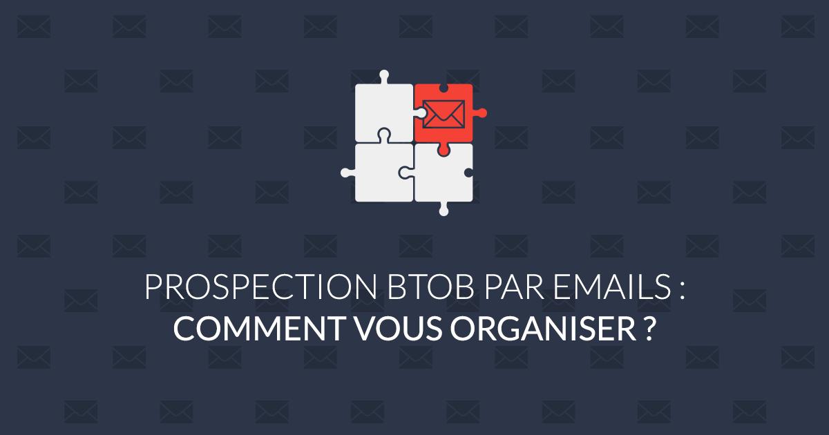 Prospection BtoB par emails comment vous organiser