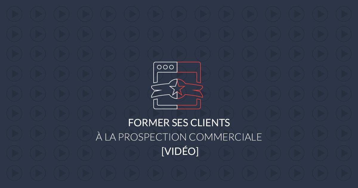 Former ses clients à la prospection commerciale [Vidéo]