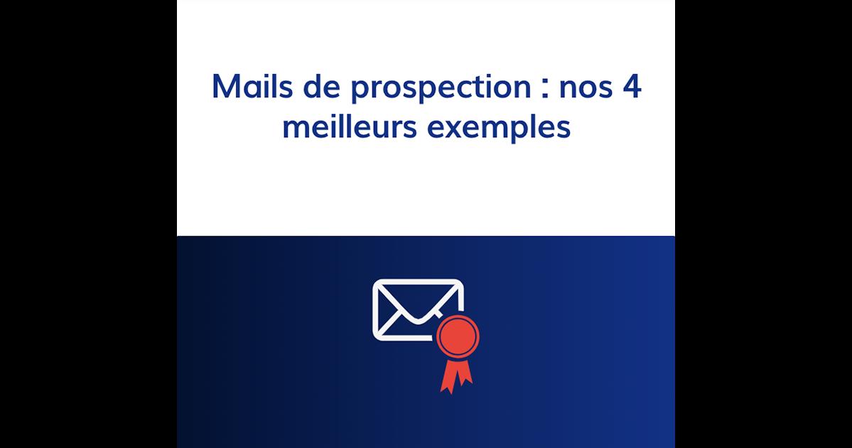 Mails De Prospection Nos 4 Meilleurs Exemples