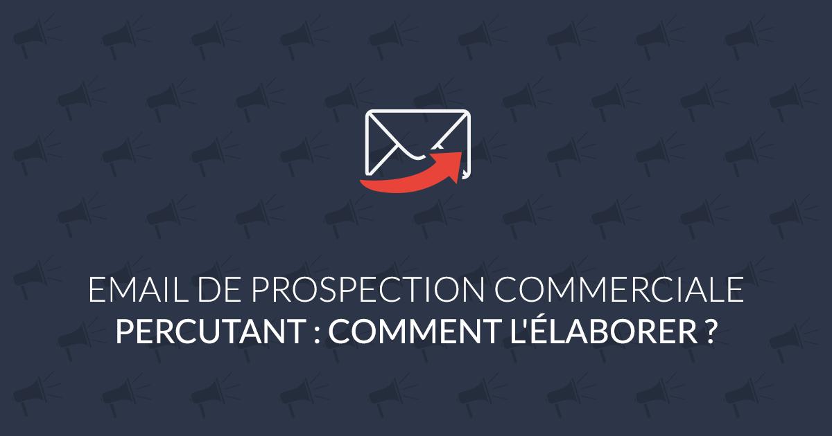 Email de prospection commerciale percutant : comment l'élaborer ?