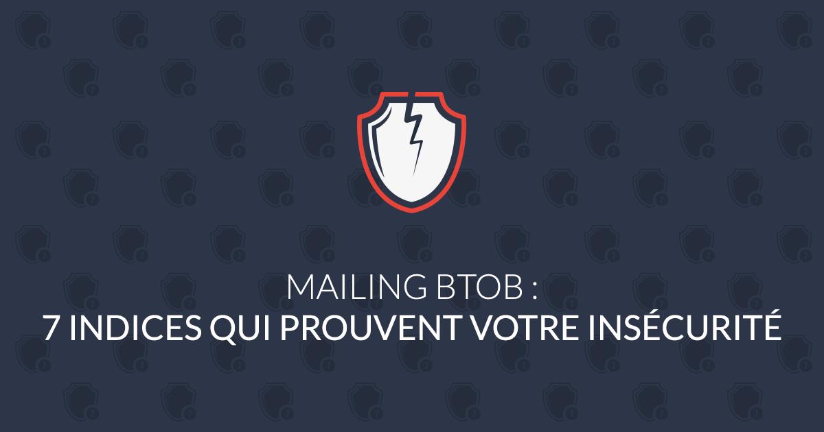 Mailing BtoB : 7 indices qui prouvent votre insécurité