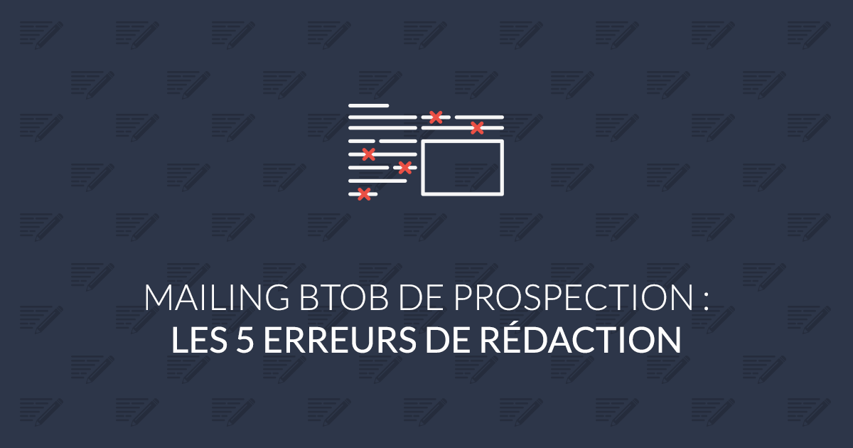 Mailing B2B de prospection : les 5 erreurs de rédaction